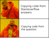 Brain, Answers, and Code: Copying code from  Stackoverflow  answers  Copying code from  the question My brain at 3am