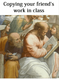 Facebook, Friends, and Work: Copying your friend's  work in class  CLASSICAL ART MEM  facebook.com/ssicalartme