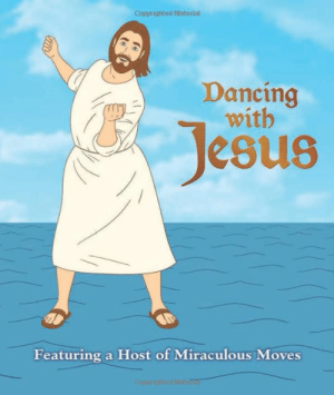 "Dancing, Jesus, and Singing: Copyrighted Material  Dancing  with  esus  Featuring a Host of Miraculous Moves   ""Are you cursed with two left feet? Are your dance moves unrighteous? Do you refrain from getting down lest others judge you cruelly? Fear not. Salvation is at hand.Singing hymns of praise is standard practice-now its time to set your feet a-tapping with a collection of original dance moves inspired by Jesus and the likes of Moses and John the Baptist. Dances include: the Water Walk, the Temptation Tango, the Judas Hustle, and The Apostolic Conga."" The perfect gift! Link to buy"