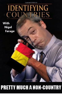 Copyrighted Material  IDENTIFYING  ES  With  Nigel  Farage  PRETTY MUCH A NON-COUNTRY
