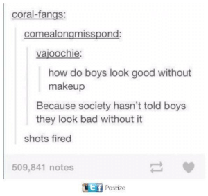 Bad, Facebook, and Makeup: coral-fangs:  comealongmisspond:  vajoochie:  how do boys look good without  makeup  Because society hasn't told boys  they look bad without it  shots fired  509,841 notes  Postize rage-comics-base:  Saw This Going Around Facebook and Thought of You Lovely Ladies