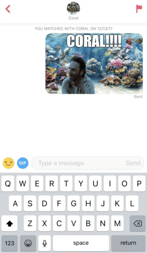 Gif, Good, and Space: Coral  YOU MATCHED WITH CORAL ON 12/13/17  CORAL!!!  Sent  GİF  Type a message  Send  Q W E R T YU O P  A S DFG HJKL  123 Q  space  return This ought to be good
