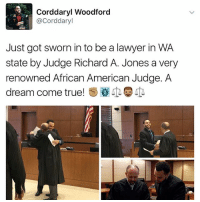 A Dream, Lawyer, and Memes: Corddaryl Woodford  Ca Corddaryl  Just got sworn in to be a lawyer in WA  state by Judge Richard A. Jones a very  renowned African American Judge. A  dream come true!