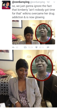 "Blackpeopletwitter, Drugs, and Funny: corduroying acorduroying 1d  v  so, we just gonna ignore the fact  that kimberly ""ain't nobody got time  for that"" wilkins overcame her drug  addiction & is now glowing  65  19.2K 38.1K   l
