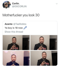 Food, Boy, and You: Corlin.  @OGCORLIN  Motherfucker you look 30  Avante @TaeRobbs  Ya boy is 18 now zz  Show this thread I'm telling you it's the GMOs in our food