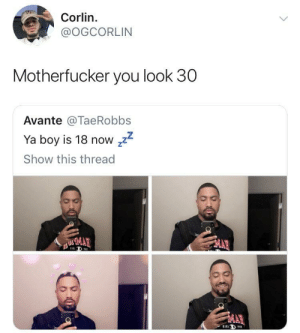 Dank, Food, and Memes: Corlin.  @OGCORLIN  Motherfucker you look 30  Avante @TaeRobbs  Ya boy is 18 now zz  Show this thread I'm telling you it's the GMOs in our food by Goal1 MORE MEMES