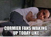 Memes, 🤖, and Like: CORMIER FANS WAKING  UPTODAY LIKE