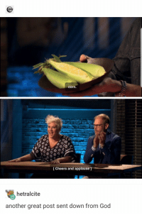 God, Applause, and Cheers: corn  [ Cheers and applause ]  hetralcite  another great post sent down from God