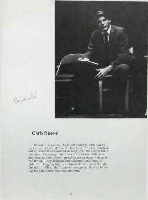 history-museum:  Christopher Reeve's (Superman) Senior Yearbook Page, 1970 [1166 x 1569]history-museum.tumblr.com: Cornell  Chris Reeve  He was a vagabond, huge and shaggy, with places  on his coat where all the fur had worn off. The children  did not know it and wanted to keep him. He stayed for a  few days. He wagged his great tail and ran with them  and knocked them down, growling mock threats deep in  his throat. They laughed and screamed and tried to  ride him, hugging tightly to his neck. But when the sky  changed its blue, the vagabond was gone. He was look-  ing for something that was not here.  45 history-museum:  Christopher Reeve's (Superman) Senior Yearbook Page, 1970 [1166 x 1569]history-museum.tumblr.com