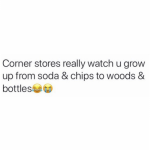 Soda, Watch, and Chips: Corner stores really watch u grow  up from soda & chips to woods &  bottlesa Real talk though...😂💯 https://t.co/cpiVmrvxL2