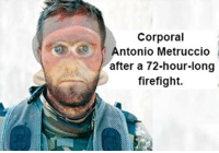 Antonio: Corporal  Antonio Metruccio  after a 72-hour-long  firefight.