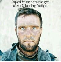 America, Fire, and Memes: Corporal Antonio Metruccios eyes  after a 72-hour long fire-fight. War is pure hell... - military veteran veterans soldier marine navy army usa america usarmy patriot gun secondamendment molonlabe constitution oath oathkeeper conservative liberal