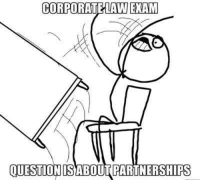 Law School Memes was a result of this...: CORPORATE LAW EXAM  QUESTION SABOUTPARTNERSHIPS Law School Memes was a result of this...
