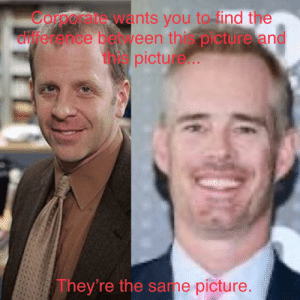Toby, Joe Buck; America Explain: Corporate wants you to find the  clijerence beeen this picture and  picture.  They're the same picture. Toby, Joe Buck; America Explain