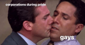 Me_irl: corporations during pride  gays Me_irl