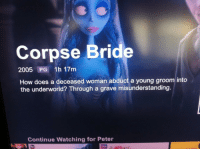 """Fucking, Netflix, and Tumblr: Corpse Bride  2005 PG 1h 17m  How does a deceased woman abduct a young groom into  the underworld? Through a grave misunderstanding  Continue Watching for Peter <p><a href=""""http://sexual-tempest.tumblr.com/post/130580767216/netflix-are-you-fucking-kidding-me"""" class=""""tumblr_blog"""">sexual-tempest</a>:</p>  <blockquote><p>Netflix are you fucking kidding me</p></blockquote>"""