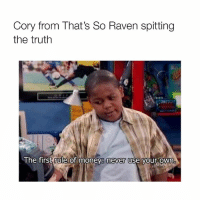 Dank, Money, and True: Cory from That's So Raven spitting  the truth  The  first rule of money never use vour own So true 😂