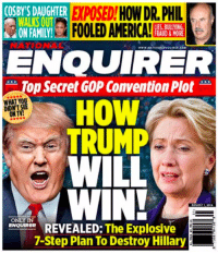 America, True, and Trump: COSBY'S DAUGHTER  WALKS OUT  EXPOSED!HOW DR. PHIL  FOOLED AMERICA! HE111  ON FAMI  NATIONAL  ENQUIRER  op Secret GOP Convention Plot  HOW  TRUMP  WHAT YOU  ON TV  WILL  WIN!  REVEALED: The Explosive  7-Step Plan To Destroy Hillary