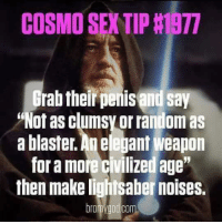 """blasters: COSMO SEN TIP 1977  rab their pemisand say  """"Not as clumsy orrandom as  a blaster. elegant Weapon  foramore civilized age""""  then make lightsaber noises."""