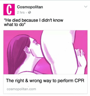 "chestking:feel free to perform this kind of CPR on me: Cosmopolitan  2 hrs.  ""He died because I didn't know  what to do""  The right & wrong way to perform CPR  cosmopolitan.comm chestking:feel free to perform this kind of CPR on me"