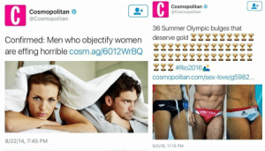 bulges: Cosmopolitan  @Cosmopolitan  C  Cosmopolitan  @Cosmopolitan  36 Summer Olympic bulges that  deserve gold 2  Confirmed: Men who objectify women  are effing horrible cosm.ag/6012WrBQ  ZI% #Rio2016  cosmopolitan.com/sex-love/g5982...  spado  USA  8/22/14, 7:45 PM  8/5/16, 11:15 PM