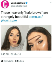 "<p><a href=""http://memehumor.net/post/171626650818/hal-no-these-are-not-strangely-beautiful"" class=""tumblr_blog"">memehumor</a>:</p>  <blockquote><p>Hal-no these are not strangely beautiful</p></blockquote>: Cosmopolitan  @Cosmopolitan  These heavenly ""halo brows"" are  strangely beautiful csmo.us/  WnMUuJw  1:45 PM 06 Mar 18  28 Retweets 62 Likes <p><a href=""http://memehumor.net/post/171626650818/hal-no-these-are-not-strangely-beautiful"" class=""tumblr_blog"">memehumor</a>:</p>  <blockquote><p>Hal-no these are not strangely beautiful</p></blockquote>"