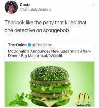 Cute, McDonalds, and Memes: Costa  @BillyBobSanderz  This look like the patty that killed that  one detective on spongebob  The Onion@TheOnion  McDonald's Announces New Spearmint After  Dinner Big Mac trib.al/DWjddll  i'm lovin' it Toddlers are so cute when they're excited