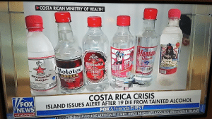 America, Friends, and News: COSTA RICAN MINISTRY OF HEALTH  Montan  Geato  RANC  APACE  oloto  URON FLILO  COSTA RICA CRISIS  ISLAND ISSUES ALERT AFTER 19 DIE FROM TAINTED ALCOHOL  FOX&friends FIRST  FOX  NEWS  channel  CHMNQHHQUSEDUDICIARYACMTE UURRUNADLER(DINJACCUSBES PRUKDENT IRUMP Great job Fox, I didn't know that a country which literally connects North America to South America which works as one of the largest biological corridors in the world is an Island