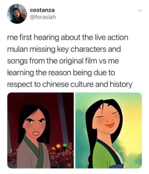 R E S P E C T ♥️: costanza  @forasiah  me first hearing about the live action  mulan missing key characters and  songs from the original film vs me  learning the reason being due to  respect to chinese culture and history  30 R E S P E C T ♥️