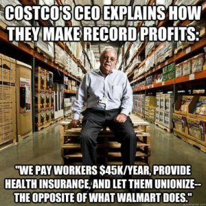 "fandomsandfeminism:  jenniferrpovey:  beachgirlnikita:  thememacat: WTF is this for real? Yes - https://www.costco.com/benefits.html  See, what the race-to-the-bottom people forget is one simple fact: The average cost to replace a minimum-wage retail employee, according to a study by the Center for American Progress, is $3,328. And that's a lowball. Basically, any time somebody quits or is fired, it costs the company money. A lot of money. New employees are also less productive (because it takes people longer to do things they are less familiar with). Employee churn is very expensive. The Wal-Mart (and Amazon) model is to consider employees as expendable robots. They completely dismiss the costs of hiring, onboarding, training, reduced productivity during the training period, etc, because ""these people are cheap."" Costco treats employees as ""appreciating assets"" - that is to say, employees become more valuable over time. Therefore, it is better and more productive to only replace employees who aren't doing their jobs. Let's take a warehouse worker in a large facility. A new worker will waste time remembering which aisle it is, may take a longer route there, etc. Somebody who has been there a year has it down cold. They'll pick the item far quicker than the new person. This improves productivity, which improves profits. But for some reason a lot of companies don't seem to grasp this. All they see is the paycheck, when the actual figure they should be looking at is the profit a worker produces. That is to say, the difference between productivity and pay. Raising pay causes people to stick around and become more productive, which actually increases the profit in the long term. We need to stop thinking so short term.   Oh my god. Costco employees get paid better than starting teachers in my school district.  (Which is not to say they should be paid less. We should be paid more.) : COSTCO'S CEO EXPLAINS HOW  THEY MAKE RECORD PROFITS  ""WE PAY WORKERS $45K/YEAR, PROVIDE  HEALTH INSURANCE AND LET THEM UNIONIZE  THE OPPOSITE OF WHAT WALMART DOES.""  quickmeme.com fandomsandfeminism:  jenniferrpovey:  beachgirlnikita:  thememacat: WTF is this for real? Yes - https://www.costco.com/benefits.html  See, what the race-to-the-bottom people forget is one simple fact: The average cost to replace a minimum-wage retail employee, according to a study by the Center for American Progress, is $3,328. And that's a lowball. Basically, any time somebody quits or is fired, it costs the company money. A lot of money. New employees are also less productive (because it takes people longer to do things they are less familiar with). Employee churn is very expensive. The Wal-Mart (and Amazon) model is to consider employees as expendable robots. They completely dismiss the costs of hiring, onboarding, training, reduced productivity during the training period, etc, because ""these people are cheap."" Costco treats employees as ""appreciating assets"" - that is to say, employees become more valuable over time. Therefore, it is better and more productive to only replace employees who aren't doing their jobs. Let's take a warehouse worker in a large facility. A new worker will waste time remembering which aisle it is, may take a longer route there, etc. Somebody who has been there a year has it down cold. They'll pick the item far quicker than the new person. This improves productivity, which improves profits. But for some reason a lot of companies don't seem to grasp this. All they see is the paycheck, when the actual figure they should be looking at is the profit a worker produces. That is to say, the difference between productivity and pay. Raising pay causes people to stick around and become more productive, which actually increases the profit in the long term. We need to stop thinking so short term.   Oh my god. Costco employees get paid better than starting teachers in my school district.  (Which is not to say they should be paid less. We should be paid more.)"