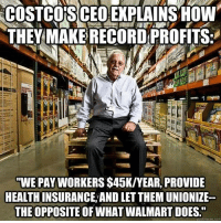 "Costco, Gif, and Tumblr: COSTCOSCEO  EXPLAINSHOW  THEYMAKE RECORDPROFITS  ""WE PAY WORKERS $45K/YEAR, PROVIDE  HEALTH INSURANCE, AND LET THEM UNIONIZE  THE OPPOSITE OF WHAT WALMART DOES."" <p><a class=""tumblr_blog"" href=""http://runningrepublican.tumblr.com/post/104123390272/its-amazing-that-people-try-to-compare-the-two"">runningrepublican</a>:</p> <blockquote> <p><img alt=""image"" src=""http://share.gifyoutube.com/vnaDWM.gif""/></p> <p>It's amazing that people try to compare the two. When you're essentially in an apples and oranges situation.</p> <p> <a href=""http://www.law.cornell.edu/cfr/text/29/779.328"">Wal-Mart is a retail store while Costco is a wholesale store.</a> This means that the businesses are structured in entirely different ways. Your average Wal-Mart Employee is paid at $12.83 per hour. While the average wage at Costco is $21 per hour. Now if we assume the companies workers have equal productivity, equal sales, equal revenue, and equal operating costs, then sure, Wal-Mart is being exploitative… but the thing is they don't.  </p> <p>Below is a chart which explains the differences in operations between Costco and Walmart. </p> <p>Wal-mart employs far more people who have a much lower productivity. Costco employs less because they're essentially a warehouse. They have lower operating costs, higher worker productivity and more profit per worker. It's because their workers generate more revenue that the workers can earn higher wages. It's not because of the generosity of the company, but because the workers can actually do more at costco. </p> <p>""<a href=""http://nyjobsource.com/walmart.html"">Wal-Mart Discount Stores<span> </span>average 107,000 square feet, employ an average of 225 associates and offer 120,000 items.</a>""</p> <p><img alt=""image"" src=""http://cdn.thedailybeast.com/content/dailybeast/articles/2012/11/26/why-can-t-walmart-be-more-like-costco/jcr:content/body/inlineimage.img.800.png/1353972586639.cached.png""/></p> <p>&ldquo;But Cotsco's CEO supports a higher minimum wage&rdquo;</p> <p><img alt=""image"" src=""http://1.images.gametrailers.com/image_root/shows/br/logos/gt_PromoImage_1280x720_BonusRound.jpg""/></p> <p>That's because he already pays far above the minimum wage. Nothing happens to his company or his employees if it's raised, however smaller competitors that can not afford to pay higher wages are harmed by the increase. He's acting out of his own self interest, not for the well-being of others.</p> </blockquote>  <p>Can we all just take a moment to appreciate an informed post about this? Not just &ldquo;asdfghjkl Walmart is evil raise minimum wage to $15 lolz&rdquo;</p>"