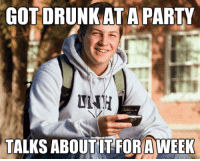 College Freshman Stereotype Guy Thing: COT DRUNKAT A PARTY  TALKS ABOUT IT FORAWEEK  quick meme com College Freshman Stereotype Guy Thing