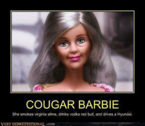 SAVAGE AF FRIDAY MEMES - Gallery   eBaum's World: COUGAR BARBIE  She smokes virginia slims, drinks vodka red bull, and drives a Hyundai.  VERY DEMOTIVATIONAL,.com SAVAGE AF FRIDAY MEMES - Gallery   eBaum's World