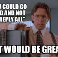 """reply all: COULD GO  D AND NOT  REPLY ALL""""  TWOULD BE GRE"""