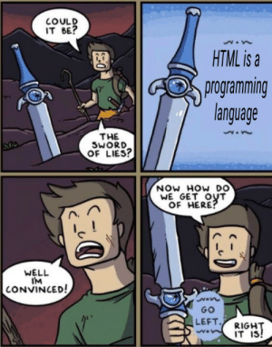 True, Programming, and Sword: COULD  IT BE?  HTML is a  programming  language  THE  SWORD  OF LIES?  NOW HOW DO  WE GET OUT  OF HERE  ぐ  WELL  IM  CONVINCED!  Go  LEFT RIGHT  IT IS! So !True