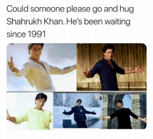❤️: Could someone please go and hug  Shahrukh Khan. He's been waiting  since 1991 ❤️