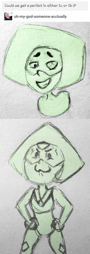 doodlin-doods:  what if i do both? but with different peridots? sounds good to me  ITS THE LEGENDARY SQUARIDOT : Could we get a peridot in either 1c or 2b :P  oh-my-god-someone-acctually doodlin-doods:  what if i do both? but with different peridots? sounds good to me  ITS THE LEGENDARY SQUARIDOT