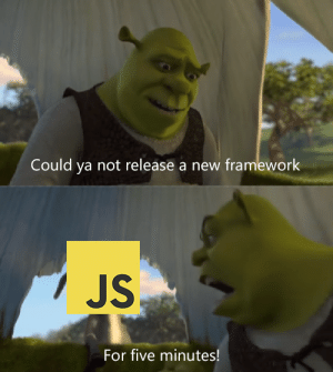 I can dream in web3.js: Could ya not release a new framework  JS  For five minutes! I can dream in web3.js