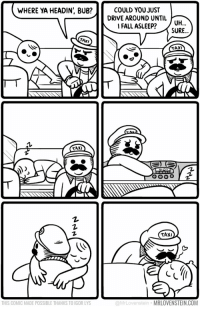 """<p>A wholesome Taxi driver via /r/wholesomememes <a href=""""http://ift.tt/2fAYpiz"""">http://ift.tt/2fAYpiz</a></p>: COULD YOU JUST  DRIVE AROUND UNTIL  I FALL ASLEEP?  WHERE YA HEADIN', BUB?  UH  SURE.  TAX  AXI  TAXI  THIS COMIC MADE POSSIBLE THANKS TO IGOR LYS  @MrLovenstein  MRLOVENSTEIN.COM <p>A wholesome Taxi driver via /r/wholesomememes <a href=""""http://ift.tt/2fAYpiz"""">http://ift.tt/2fAYpiz</a></p>"""
