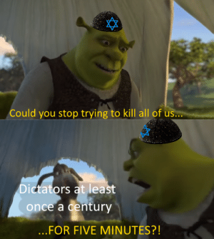 Jewish History https://t.co/HnyEItHmGz: Could you stop trying to kill all of us...  Dictators at least  once a century  ..FOR FIVE MINUTES?! Jewish History https://t.co/HnyEItHmGz