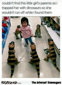 I Found Them: couldn't find this little girl's parents so i  trapped her with dinosaurs so she  wouldn't run off while I found them  The htemet Scavengers