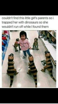 <p>Helpful</p>: couldn't find this little girl's parents so i  trapped her with dinosaurs so she  wouldn't run off while I found them <p>Helpful</p>