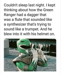 Memes, Sleep, and 🤖: Couldn't sleep last night. I kept  thinking about how the Green  Ranger had a dagger that  was a flute that sounded like  a synthesizer that's trying to  sound like a trumpet. And he  blew into it with his helmet on. The Green Ranger does what the Green Ranger wants.
