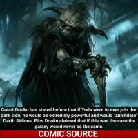 """Would you rather be a Sith or Jedi? ___________________________________________________ Yoda Daredevil Wolverine Deadpool Spiderman Hulk TomHolland MCU ThorRagnarok LukeCage CaptainAmerica Avengers Xmen StarWars Defenders Ironman DarthVader Doctorstrange SpidermanHomecoming Marvel ComicFacts Superhero Comics Like4ike Like Facts Disney DCcomics Netflix: Count Dooku has stated before that if Yoda were to ever join the  dark side, he would be extremely powerful and would """"annihilate""""  Darth Sidious. Plus Dooku claimed that if this was the case the  galaxy would never be the same.  COMIC SOURCE Would you rather be a Sith or Jedi? ___________________________________________________ Yoda Daredevil Wolverine Deadpool Spiderman Hulk TomHolland MCU ThorRagnarok LukeCage CaptainAmerica Avengers Xmen StarWars Defenders Ironman DarthVader Doctorstrange SpidermanHomecoming Marvel ComicFacts Superhero Comics Like4ike Like Facts Disney DCcomics Netflix"""
