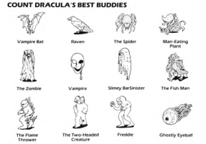 Spider, SpiderMan, and Best: COUNT DRACULA'S BEST BUDDIES  Vampire Bat  The Spider  Man-Eating  Plant  Raven  The Zombie  Vampira  Slimey BarSinister  The Fish Man  Freddie  The Flame  Thrower  The Two-Headed  Creature  Ghostly Eyeball