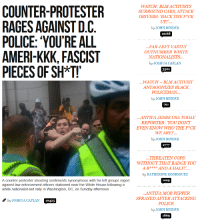 Cars, Kkk, and Police: COUNTER-PROTESTER  RAGES AGAINST D.C  POLICE: 'YOU'RE ALL  AMERI-KKK, FASCIST  PIECES OF SH*T!  IT  WATCH: BLM ACTIVISTS  SURROUND CARS, ATTACK  DRIVERS : BACK THE F*CK  by JOHN BINDER  12168  ...FAR-LEFT VASTLY  OUTNUMBER WHITE  NATIONALISTS  by JOSHUA CAPLAN  3501  WATCH- BLM ACTIVIST  ANTAGONIZES BLACK  POLICEMAN  by JOHN BINDER  ANTIFA JEERS USA TODAY  REPORTER: YOU DON'T  EVEN KNOW WHO THE F*CK  WE ARE!...  by JOHN BINDER  2777  THREATEN COPS  WITHOUT THAT BADGE YOU  A B*** AND A HALF!.  by KATHERINE RODRIGUEZ  1229  A counter-protester shouting sentiments synonymous with far-left groups raged  against law enforcement officers stationed near the White House following a  white nationalist-led rally in Washington, DC, on Sunday afternoon  ANTIFA MOB PEPPE  SPRAYED AFTER ATTACKING  POLICE  by JOHN BINDER  1869  by JOSHUA CAPLAN  10425