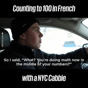 """How the French count to 100 is absolutely bonkers"" 😂😂: Counting to 100 inFrench  So I said, ""What? You're doing math now in  the middle of your numbers?""  witha NYC Cabbie ""How the French count to 100 is absolutely bonkers"" 😂😂"