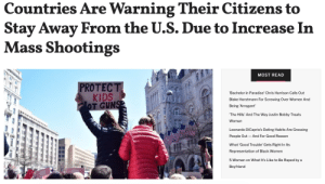 The United States has become so unsafe for tourists that other countries are now issuing warnings to their citizens who are planning to travel to the states.Days after the mass shootings in El Paso and Dayton, countries including Venezuela, Uruguay, and Japan told their people to postpone their trips and completely avoid certain cities.Read it here: Countries Are Warning Their Citizens to  Stay Away From the U.S. Due to Increase In  Mass Shootings  MOST READ  PROTECT  KIDS  OT GUNS  'Bachelor in Paradise' Chris Harrison Calls Out  Blake Horstmann For Screwing Over Women And  Being 'Arrogant  The Hills' And The Way Justin Bobby Treats  Women  Leonardo DiCaprio's Dating Habits Are Grossing  People Out  And For Good Reason  What 'Good Trouble' Gets Right In Its  Representation of Black Women  5 Women on What It's Like to Be Raped by a  Boyfriend The United States has become so unsafe for tourists that other countries are now issuing warnings to their citizens who are planning to travel to the states.Days after the mass shootings in El Paso and Dayton, countries including Venezuela, Uruguay, and Japan told their people to postpone their trips and completely avoid certain cities.Read it here