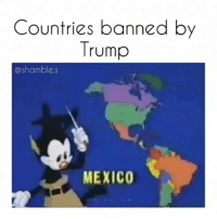 Memes, Greece, and Iceland: Countries banned by  Trump  @shamble.  MEXICO Rp @shamble.s Im fucking dead💀💀 countries banned fromamerica iran saudiarabia syria isreal puertorico mexico guam switzerland iceland brazil greece italy india muslims allcountries fse fucktrump impeachtrump watchthis waitforit chitown 😂😂💀💀💀💀😂😂💀💀💀😂😂💀😂 @shamble.s @shamble.s @shamble.s👣👣💯💯💘