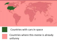 <p>we&rsquo;ve hit the meme drought</p>: Countries with cars in space  Countries where this meme is already  unfunny <p>we&rsquo;ve hit the meme drought</p>